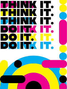"""The words """"Think it. Do it."""" harken back to my personal philosophy of just doing. I tried to embellish in the nonserious, playful nature of this idea by using CMYK in round shapes."""