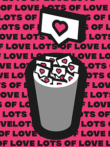 LOL is based off the acronym, laugh out loud. I switched it to be, lots of love as a sarcastic meaning for what the subject of the image is. Within the image theres a trashcan that contains likes. This symbolizes both that people just give away likes and they have no meaning, almost like candy is to a body as likes are to the mind, junk. Above I have commentary on the idea that even if someone was presented with this concept they would still continue to like.